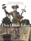 Image for This other Eden  : seven great gardens and three hundred years of English history