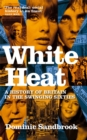 Image for White heat  : a history of Britain in the swinging sixties