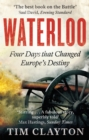Image for Waterloo : Four Days that Changed Europe's Destiny