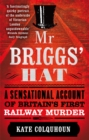 Image for Mr Briggs' hat  : a sensational account of Britain's first railway murder