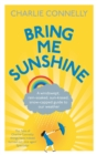 Image for Bring me sunshine  : a windswept, rain-soaked, sun-kissed, snow-capped guide to our weather