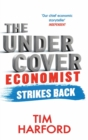 Image for The undercover economist strikes back  : how to run - or ruin - an economy