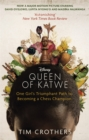 Image for The queen of Katwe  : from one of the poorest places on Earth she grew to be a champion