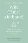 Image for Why can't I meditate?  : how to get your mindfulness practice on track