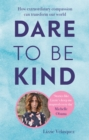 Image for Dare to be kind  : how extraordinary compassion can transform our world