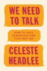 Image for We need to talk  : how to have conversations that matter
