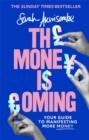 Image for The money is coming  : your guide to manifesting more money