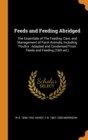 Image for Feeds and Feeding Abridged : The Essentials of The Feeding, Care, and Management of Farm Animals, Including Poultry : Adapted and Condensed From Feeds and Feeding (16th ed.)