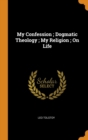 Image for My Confession; Dogmatic Theology; My Religion; On Life