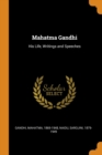 Image for Mahatma Gandhi : His Life, Writings and Speeches