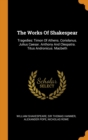 Image for The Works of Shakespear : Tragedies: Timon of Athens. Coriolanus. Julius Caesar. Anthony and Cleopatra. Titus Andronicus. Macbeth