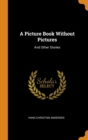 Image for A Picture Book Without Pictures : And Other Stories