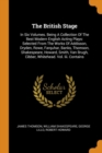 Image for The British Stage : In Six Volumes. Being a Collection of the Best Modern English Acting Plays: Selected from the Works of Addisson, Dryden, Rowe, Farquhar, Banks, Thomson, Shakespeare, Howard, Smith,
