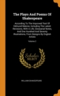 Image for The Plays and Poems of Shakespeare : According to the Improved Text of Edmund Malone, Including the Latest Revisions, with a Life, Glossarial Notes, and One Hundred and Seventy Illustrations, from Des
