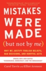 Image for Mistakes Were Made (but Not by Me) Third Edition : Why We Justify Foolish Beliefs, Bad Decisions, and Hurtful Acts