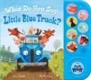 Image for What Do You Say, Little Blue Truck? (sound book)