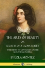 Image for The Arts of Beauty, Or, Secrets of a Lady's Toilet : With Hints to Gentlemen on the Art of Fascinating