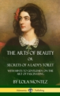 Image for The Arts of Beauty, Or, Secrets of a Lady's Toilet : With Hints to Gentlemen on the Art of Fascinating (Hardcover)