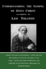 Image for Understanding the Gospel of Jesus Christ according to Leo Tolstoy : Christ's Teaching for Children, A Path for Life, and The Christian Teaching, newly translated from the Russian, and a History of the
