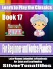 Image for Learn to Play the Classics Book 17 - For Beginner and Novice Pianists Letter Names Embedded In Noteheads for Quick and Easy Reading