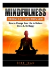 Image for Mindfulness Through Daily Meditation Guide : How to Change Your Life to Reduce Stress & Be Happy
