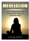 Image for Meditation : Cultivate Mindfulness to Beat Depression & Anxiety to Find Inner Peace