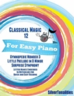 Image for Classical Magic 12 - For Easy Piano Gymnopedie Number 3 Little Prelude In D Minor Surprise Symphony Letter Names Embedded In Noteheads for Quick and Easy Reading