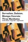 Image for Surrealism, Dadaism, Musique Concrete: Three Manifestos