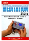Image for Daily Meditation Bible : How to Reduce Stress & Anxiety to be Happier & Healthier