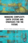Image for Managing complexity, earth systems and strategies for the future