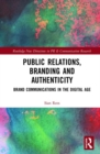 Image for Public relations, branding and authenticity  : brand communications in the digital age