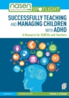 Image for Successfully teaching and managing children with ADHD  : a resource for SENCOs and teachers