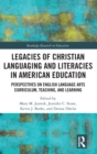 Image for Legacies of Christian Languaging and Literacies in American Education : Perspectives on English Language Arts Curriculum, Teaching, and Learning
