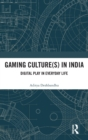 Image for Gaming culture(s) in India  : digital play in everyday life