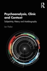 Image for Psychoanalysis, clinic and context  : subjectivity, history and autobiography