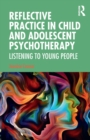 Image for Reflective practice in child and adolescent psychotherapy  : listening to young people
