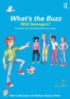 Image for What's the buzz with teenagers?  : a universal social and emotional literacy resource