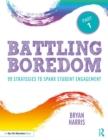 Image for Battling boredom  : 99 strategies to spark student engagementPart 1