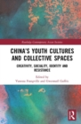 Image for China's youth cultures and collective spaces  : creativity, sociality, identity and resistance