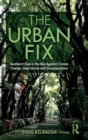 Image for The urban fix  : resilient cities in the war against climate change, heat islands and overpopulation