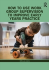 Image for How to use work group supervision to improve early years practice