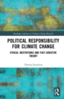 Image for Political responsibility for climate change  : ethical institutions and fact-sensitive theory