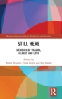Image for Still here  : memoirs of trauma, illness and loss