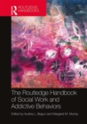 Image for The Routledge handbook of social work and addictive behaviors