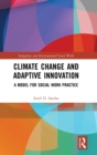 Image for Climate change and adaptive innovation  : a model for social work practice