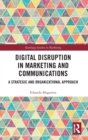 Image for Digital disruption in marketing and communications  : a strategic and organizational approach
