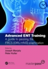 Image for Advanced ENT training  : a guide to passing the FRCS (ORL-HNS) examination