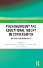 Image for Phenomenology and educational theory in conversation  : back to education itself