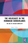 Image for The Holocaust in the Romanian Borderlands : The Arc of Civilian Complicity