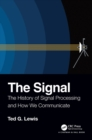 Image for The signal  : the history of signal processing and how we communicate